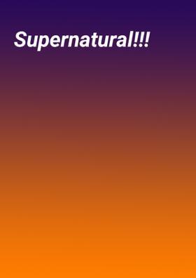 Supernatural!!!