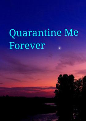 Quarantine Me Forever