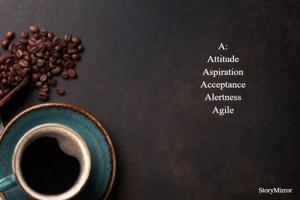 A: Attitude Aspiration Acceptance Alertness Agile