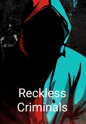 Reckless Criminals