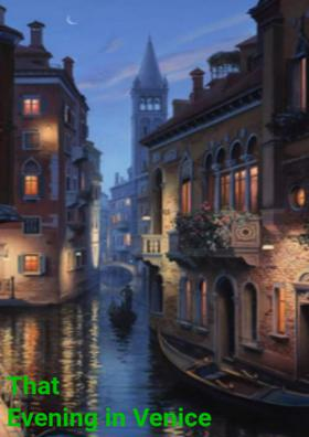 That Evening In Venice