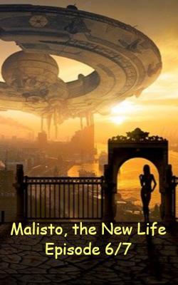 Malisto, the New Life Episode 6/7