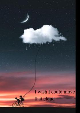 I Wish I could Move That Cloud