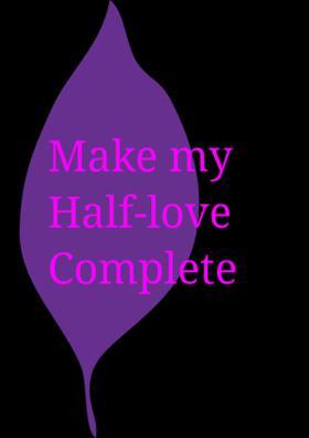 Make My Half-love Complete