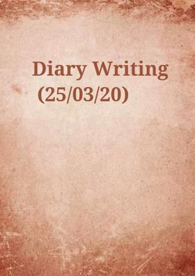 Diary Writing (25/03/20)