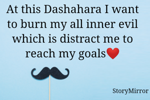 At this Dashahara I want to burn my all inner evil which is distract me to reach my goals❤️
