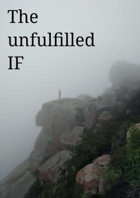 The Unfulfilled IF