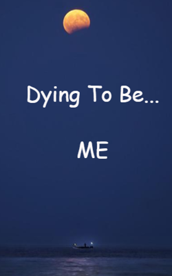 Dying To Be... ME