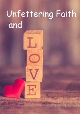 Unfettering Faith and Love