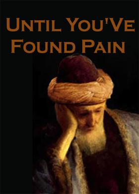 Until You'Ve Found Pain