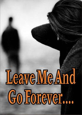 Leave Me And Go Forever....