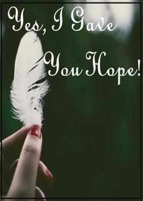 Yes, I Gave You Hope!