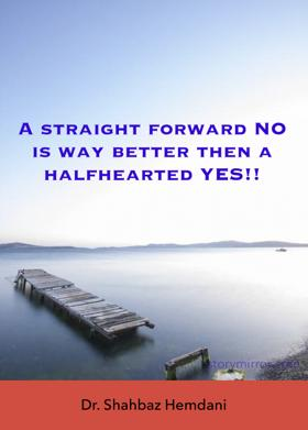 A Straight Forward NO Is Way Better Then A Halfhearted YES!!