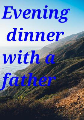 Evening Dinner With A Father