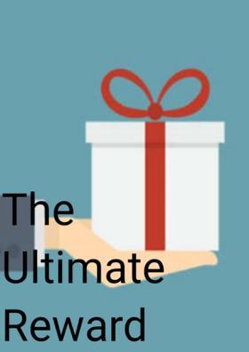 The Ultimate Reward