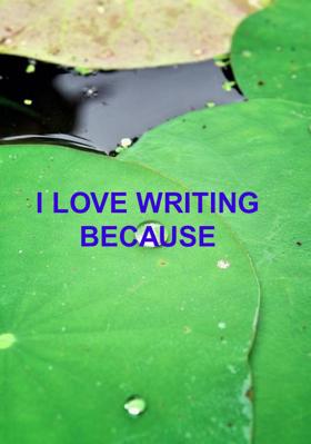 I Love Writing Because
