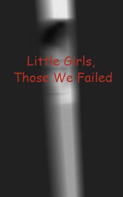 Little Girls, Those We Failed