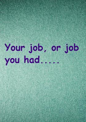 Your Job, Or Job You Had