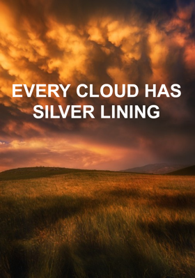 Every Cloud Has Silver Lining