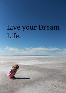 Live Your Dream Life