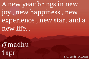 A new year brings in new joy , new happiness , new experience , new start and a new life... 
