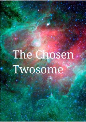The Chosen Twosome