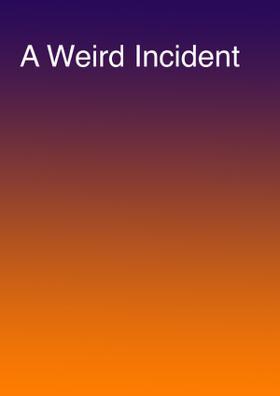 A Weird Incident