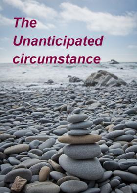 The Unanticipated Circumstance