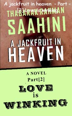 A Jackfruit in Heaven  - Part - [2] Love is Winking