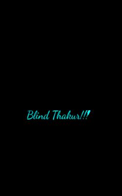 Blind Thakur!!!