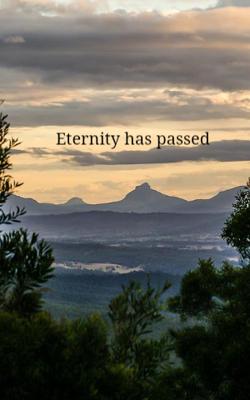Eternity Has Passed