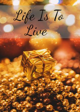 Life Is To Live