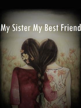 My Sister My Best Friend