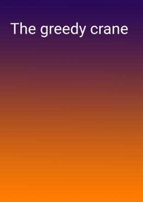 The Greedy Crane
