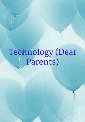Technology (Dear Parents)