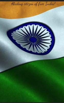 Abiding Citizen of Free India!