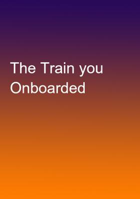 The Train You Onboarded