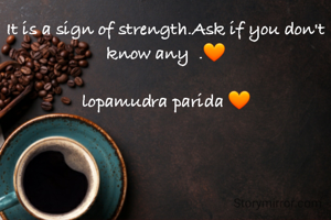 It is a sign of strength.Ask if you don't know any  .🧡  lopamudra parida 🧡