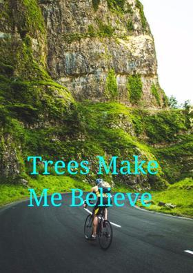 Trees Make Me Believe