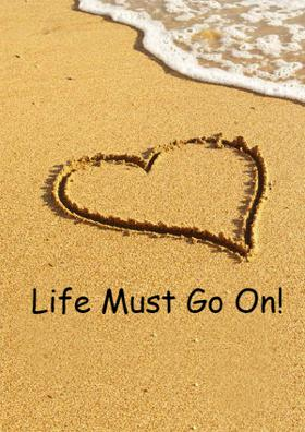 Life Must Go On!
