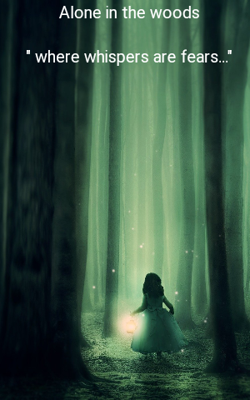 """Alone In The Woods  """"Where Whispers Are Fears..."""""""