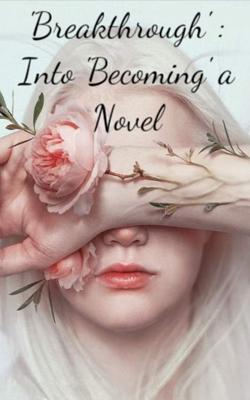 Breakthrough : Into 'Becoming' a Novel