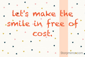 let's make the smile in free of cost.