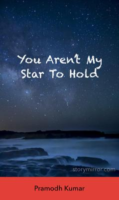 You Aren't My Star To Hold