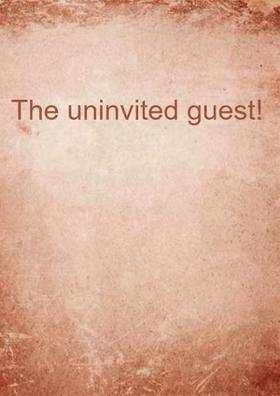 The Uninvited Guest!
