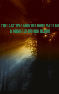 The Last Two Months Have Made Me A Changed Human Being