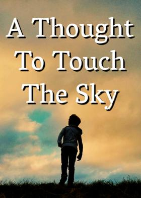 A Thought To Touch The Sky