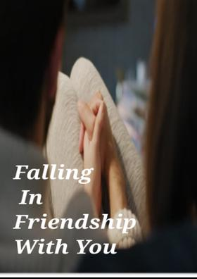 Falling In Friendship With You