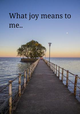 What Joy Means To Me..