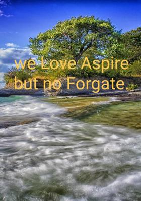 we Love Aspire but no Forgate.